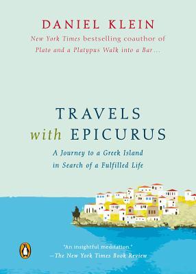 Travels With Epicurus By Klein, Daniel