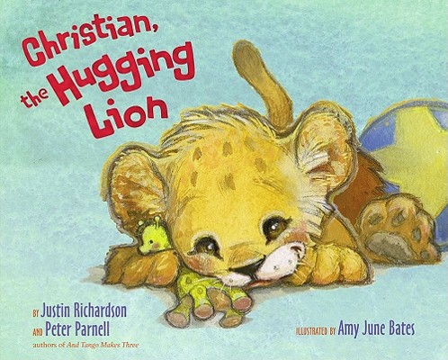 Christian, the Hugging Lion By Richardson, Justin, M.D./ Parnell, Peter/ Bates, Amy June (ILT)